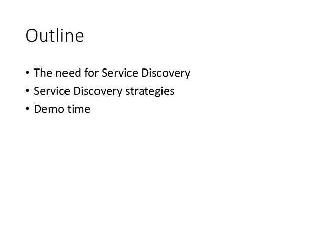 Outline • The need for Service Discovery • Service Discovery strategies • Demo time