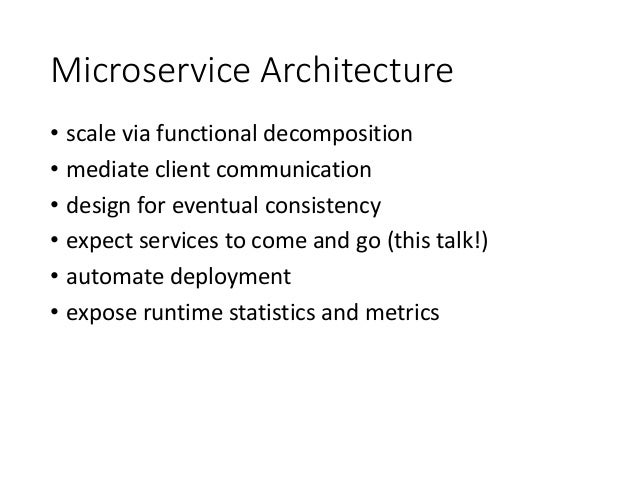 Microservice Architecture • scale via functional decomposition • mediate client communication • design for eventual consis...
