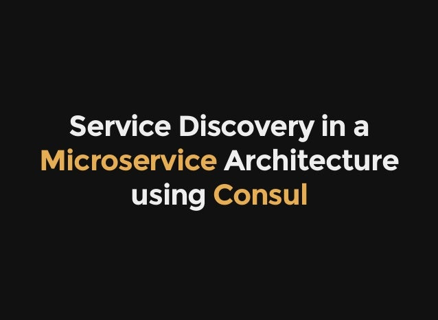 Service Discovery in a  Architecture using  Microservice Consul