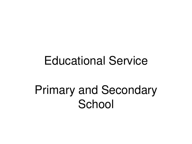 Educational ServicePrimary and Secondary        School