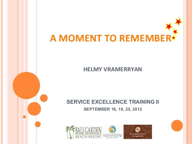 A MOMENT TO REMEMBER       HELMY VRAMERRYAN  SERVICE EXCELLENCE TRAINING II       SEPTEMBER 18, 19, 25, 2012