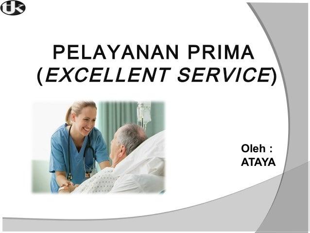 PELAYANAN PRIMA ( EXCELLENT SERVICE )  Oleh : ATAYA