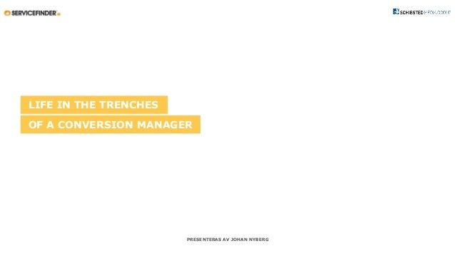 PRESENTERAS AV JOHAN NYBERG LIFE IN THE TRENCHES OF A CONVERSION MANAGER