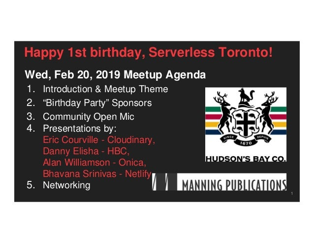 "Wed, Feb 20, 2019 Meetup Agenda 1. Introduction & Meetup Theme 2. ""Birthday Party"" Sponsors 3. Community Open Mic 4. Prese..."