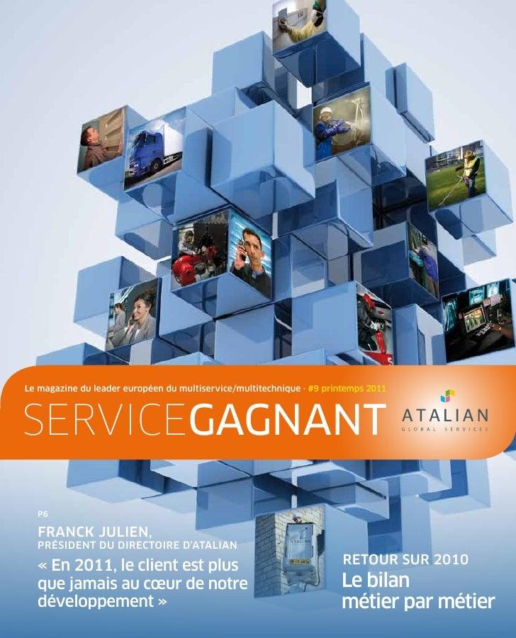 Le magazine du leader européen du multiservice/multitechnique · #9 printemps 2011servicegagnant  P6  Franck JuLiEn,  Prési...