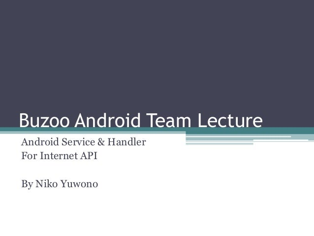 Buzoo Android Team Lecture Android Service & Handler For Internet API By Niko Yuwono