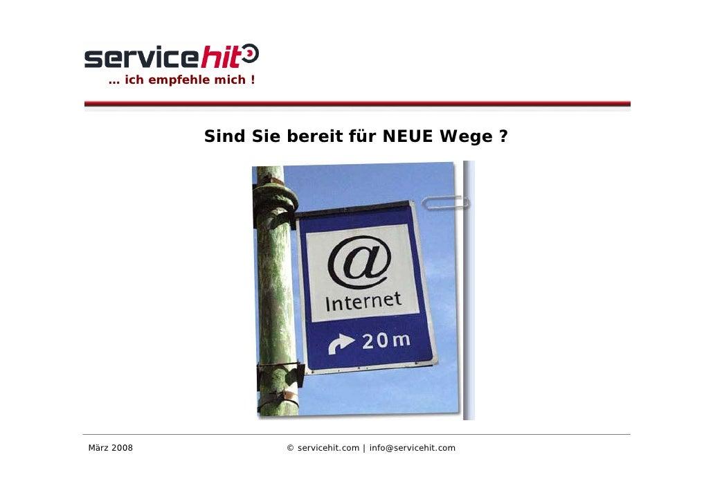 … ich empfehle mich !                     Sind Sie bereit für NEUE Wege ?     März 2008                   © servicehit.com...