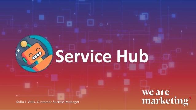 Service Hub Sofia J. Valls, Customer Success Manager
