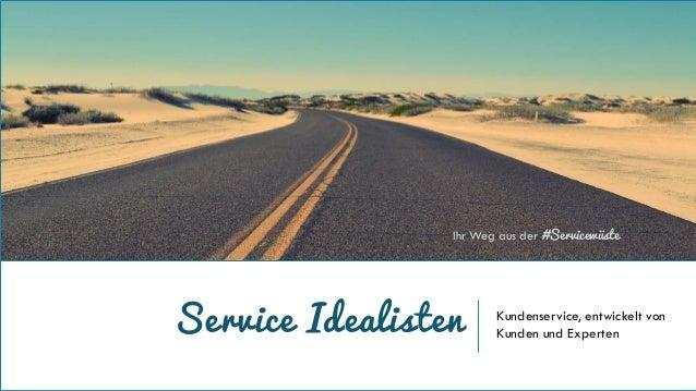 Service Idealisten Kundenservice, entwickelt von Kunden und Experten Ihr Weg aus der #Servicewüste