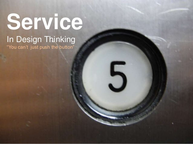 """Service In Design Thinking """"You can't just push the button"""""""