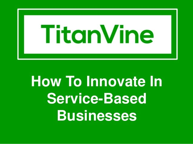 How To Innovate In Service-Based Businesses