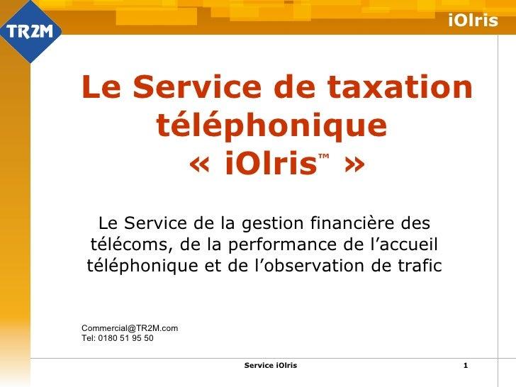 Le Service de taxation téléphonique  «iOlris ™  » Le Service de la gestion financière des télécoms, de la performance de ...