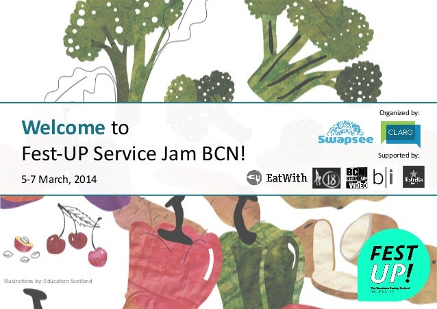 Organized	   by:	    Supported	   by:	    Welcome	   to	    Fest-­‐UP	   Service	   Jam	   BCN!	    5-­‐7	   March,	   201...