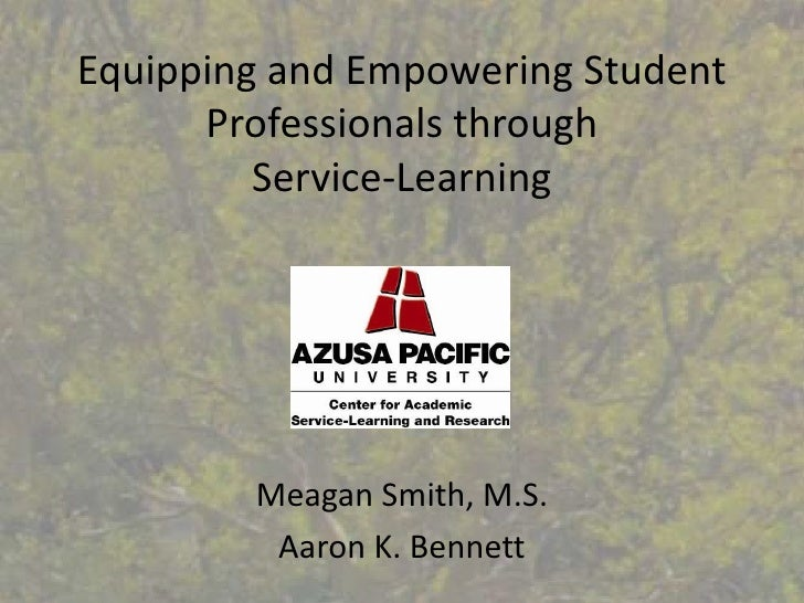 Equipping and Empowering Student Professionals through Service-Learning<br />Meagan Smith, M.S.<br />Aaron K. Bennett<br />