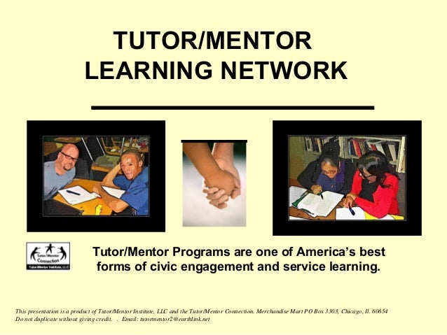 This presentation is a product of Tutor/Mentor Institute, LLC and the Tutor/Mentor Connection. Merchandise Mart PO Box 330...