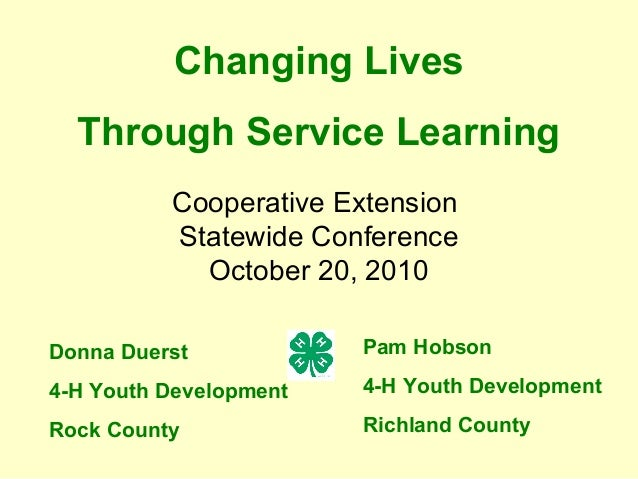 Changing Lives Through Service Learning Donna Duerst 4-H Youth Development Rock County Pam Hobson 4-H Youth Development Ri...