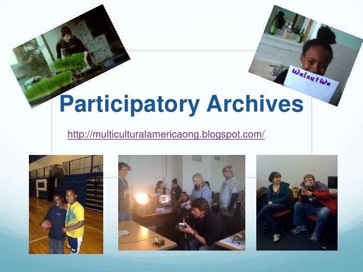 Participatory Archiveshttp://multiculturalamericaong.blogspot.com/