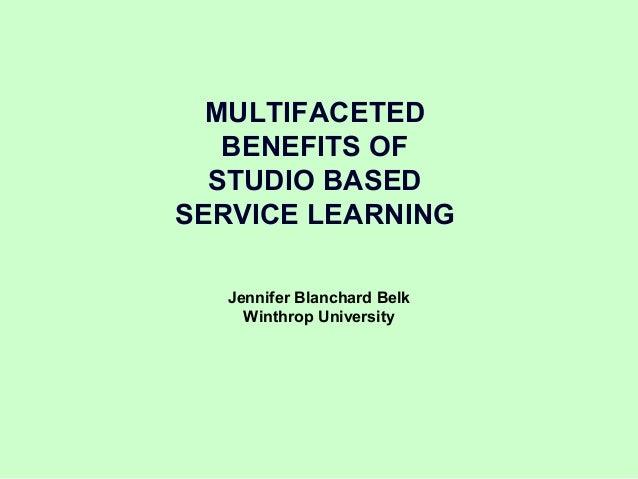 MULTIFACETED   BENEFITS OF  STUDIO BASEDSERVICE LEARNING   Jennifer Blanchard Belk     Winthrop University