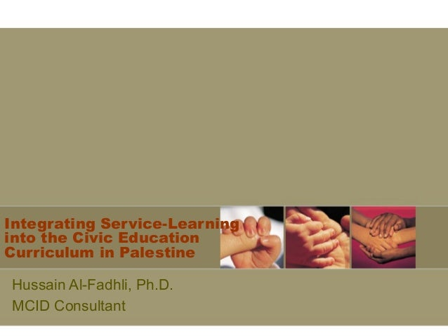 Integrating Service-Learning into the Civic Education Curriculum in Palestine Hussain Al-Fadhli, Ph.D. MCID Consultant