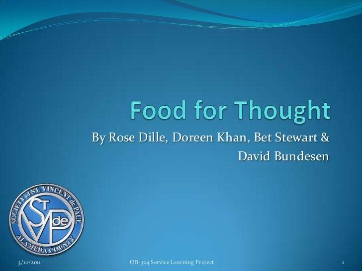 Food for Thought<br />By Rose Dille, Doreen Khan, Bet Stewart &<br />David Bundesen<br />3/10/2011<br />1<br />OB-324 Serv...