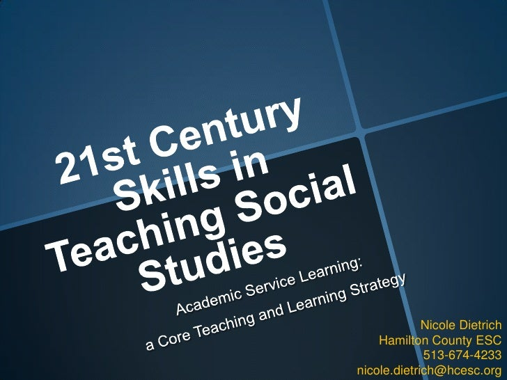 21st Century Skills in Teaching Social Studies<br />Academic Service Learning: <br />a Core Teaching and Learning Strategy...