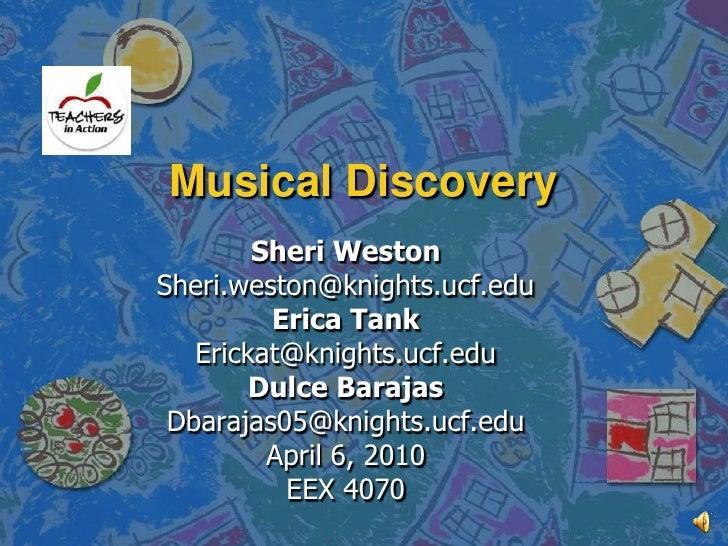 Musical Discovery<br />Sheri Weston<br />Sheri.weston@knights.ucf.edu<br />Erica Tank<br />Erickat@knights.ucf.edu<br />Du...