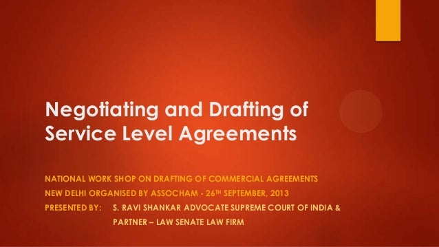 Negotiating and Drafting of Service Level Agreements NATIONAL WORK SHOP ON DRAFTING OF COMMERCIAL AGREEMENTS NEW DELHI ORG...