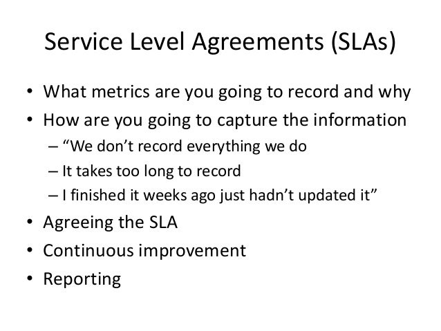 Service Level Agreements (SLAs) • What metrics are you going to record and why • How are you going to capture the informat...