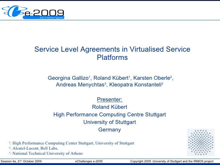 Service Level Agreements in Virtualised Service Platforms Georgina Gallizo 1 , Roland Kübert 1 , Karsten Oberle 2 , Andrea...