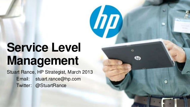 Service LevelManagementStuart Rance, HP Strategist, March 2013    Email: stuart.rance@hp.com    Twitter: @StuartRance