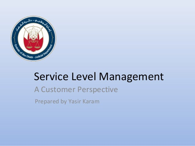 Service Level Management A Customer Perspective Prepared by Yasir Karam