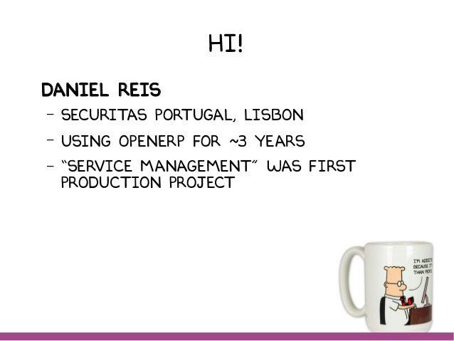 "Hi! Daniel Reis – Securitas Portugal, Lisbon – Using Openerp for ~3 years – ""Service ManAgement"" was first production proj..."