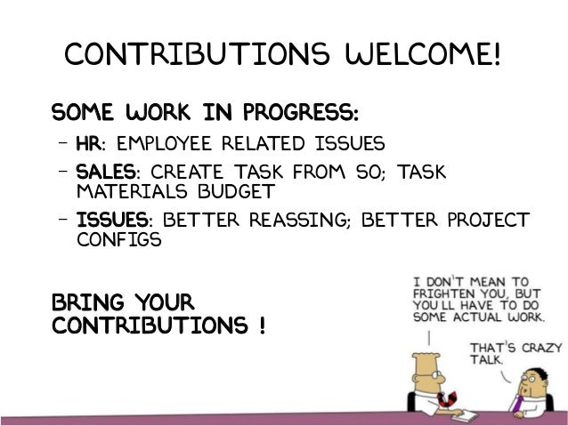Contributions welcome! Some work in progress: – HR: Employee related issues – Sales: Create task from so; Task Materials B...