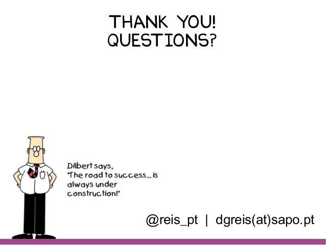 Thank you! Questions? @reis_pt   dgreis(at)sapo.pt