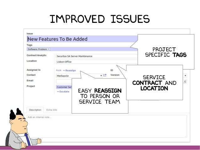 Improved Issues Project specific tags Easy reassign to Person or Service team Service CONTRACT and location