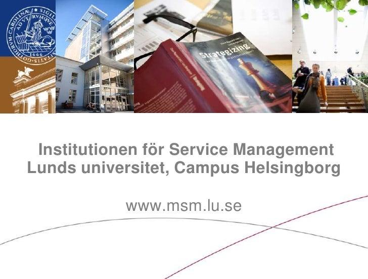 Institutionen för Service Management Lunds universitet, Campus Helsingborgwww.msm.lu.se<br />