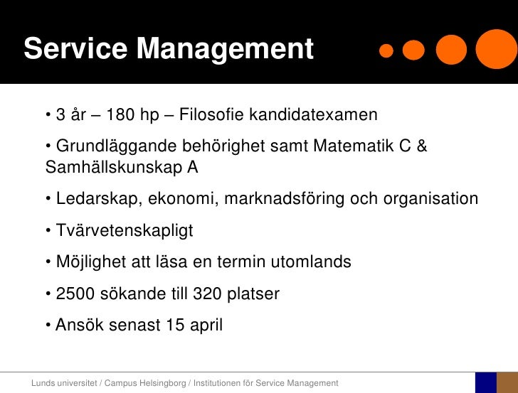 Service Management<br /><ul><li> 3 år – 180 hp – Filosofie kandidatexamen