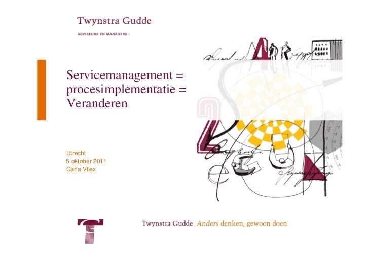 Servicemanagement =procesimplementatie =VeranderenUtrecht5 oktober 2011Carla Vliex