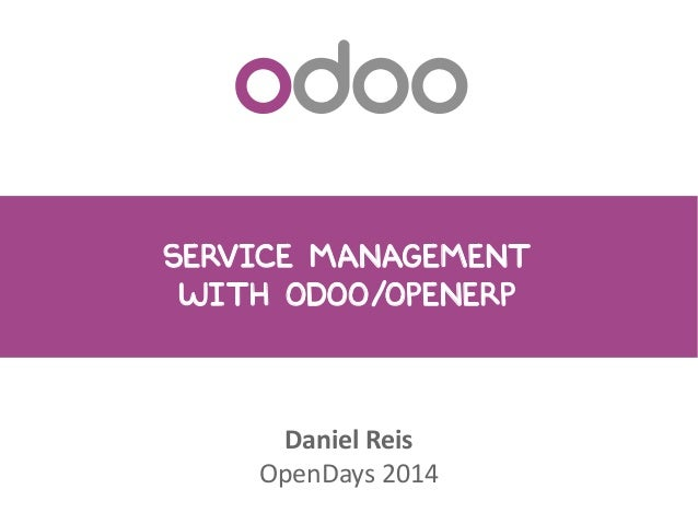Service Management with Odoo/OpenERP Daniel Reis OpenDays 2014
