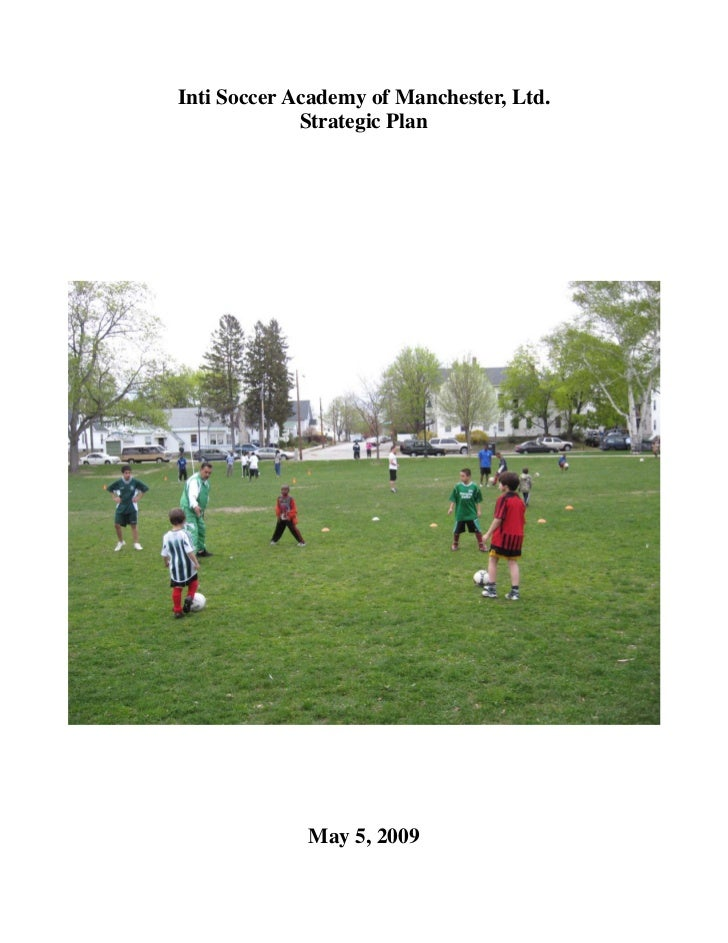Inti Soccer Academy of Manchester, Ltd.             Strategic Plan             May 5, 2009