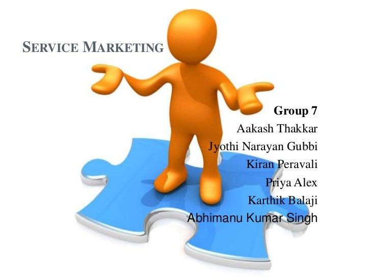 SERVICE MARKETING                                    Group 7                            Aakash Thakkar                    ...