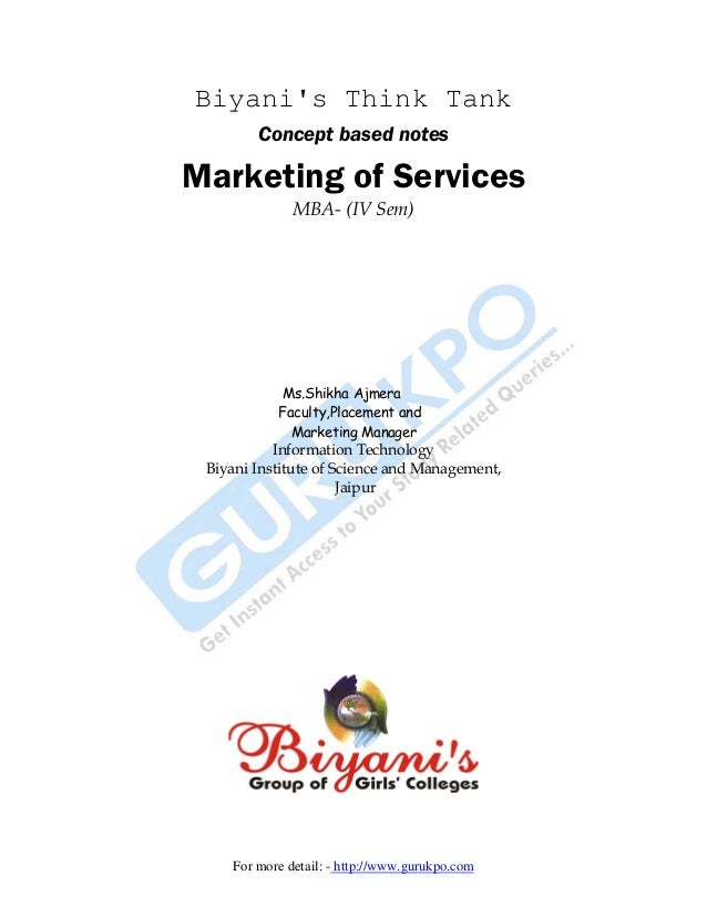 For more detail: - http://www.gurukpo.com Biyani's Think Tank Concept based notes Marketing of Services MBA- (IV Sem) Ms.S...