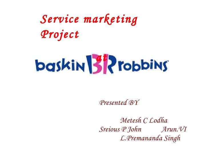 Presented BY Metesh C Lodha Sreious P John Arun.VI L.Premananda Singh Service marketing Project at