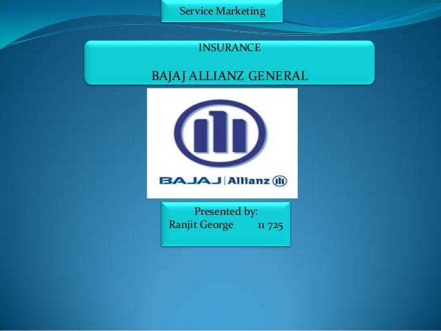 Service Marketing        INSURANCEBAJAJ ALLIANZ GENERAL       Presented by:  Ranjit George     11 725