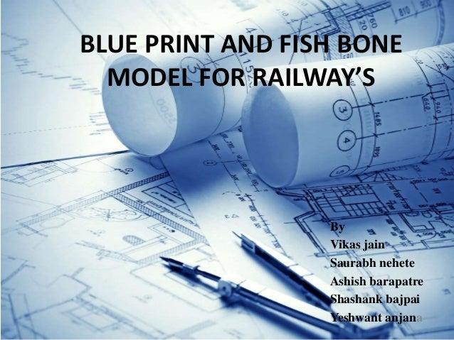 BLUE PRINT AND FISH BONE MODEL FOR RAILWAY'S By Vikas jain Saurabh nehete Ashish barapatre Shashank bajpai Yeshwant anjana