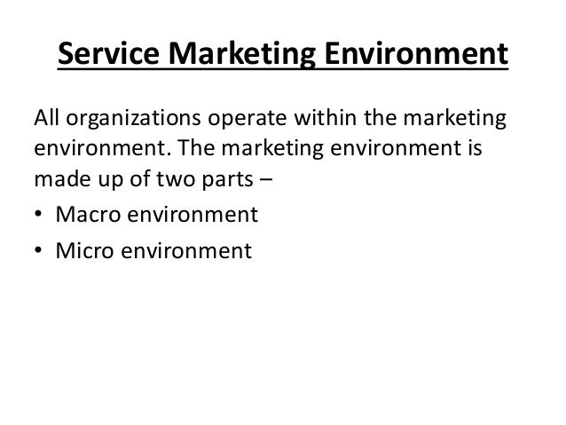 Service Marketing Environment All organizations operate within the marketing environment. The marketing environment is mad...