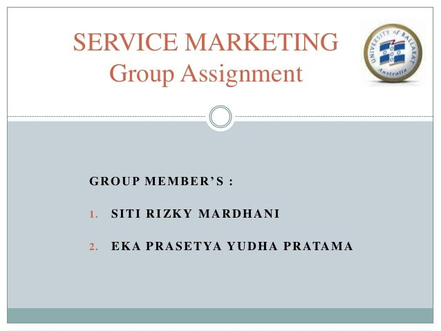 SERVICE MARKETING Group Assignment  GROUP MEMBER'S : 1.  SITI RIZKY MARDHANI  2.  E K A P R A S E T YA Y U D H A P R ATA M...