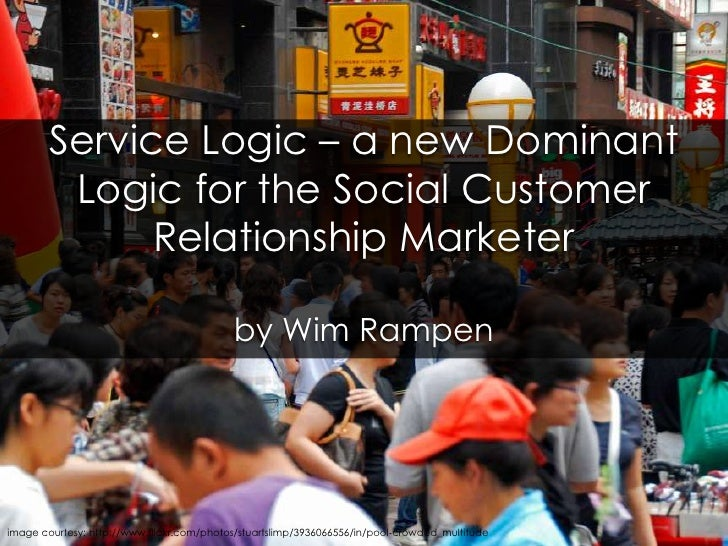 Service Logic – a new Dominant Logic for the Social Customer Relationship Marketerby WimRampen<br />image courtesy: http:/...