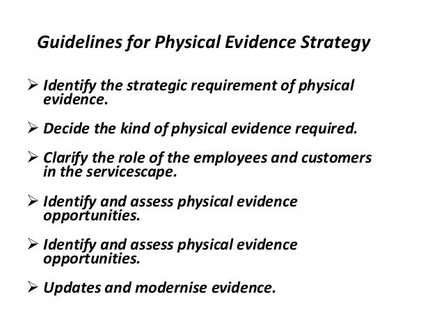 physical evidence is the element of the service Physical evidence comprises of the elements which are incorporated into a service to to make it tangible and somewhat measurable and it also helps with stp incorporating physical evidence is not free of charge and has an inherent cost involved thus, if you want to establish a premium restaurant, then.