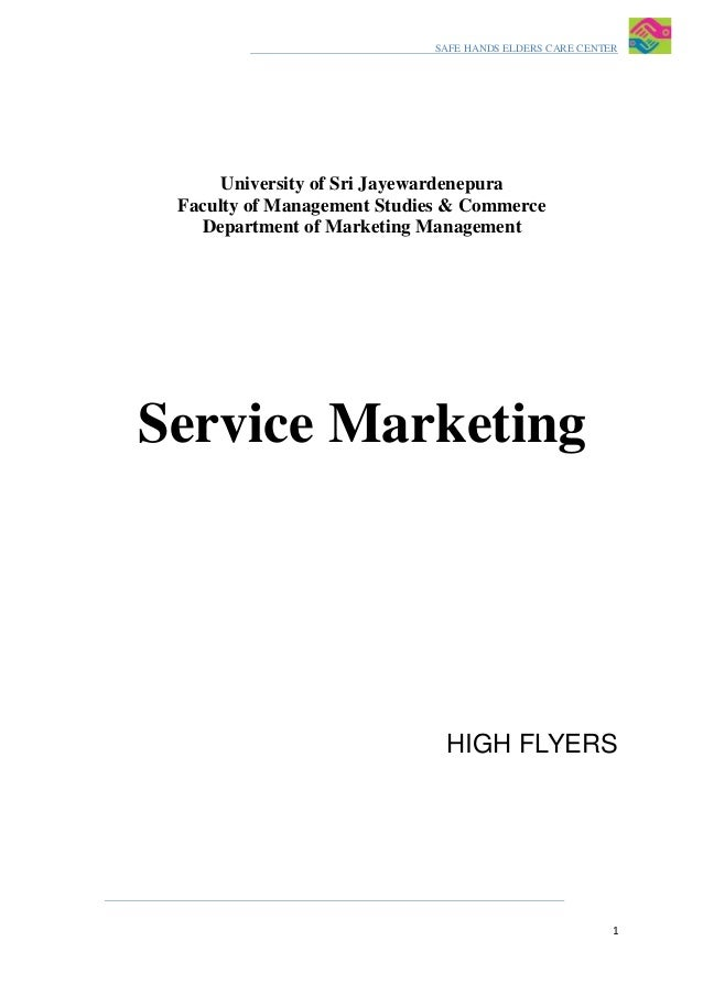 SAFE HANDS ELDERS CARE CENTER1University of Sri JayewardenepuraFaculty of Management Studies & CommerceDepartment of Marke...
